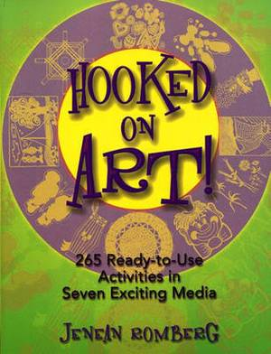 Hooked on Art: 265 Ready-to-use Activites in Seven Exciting Media