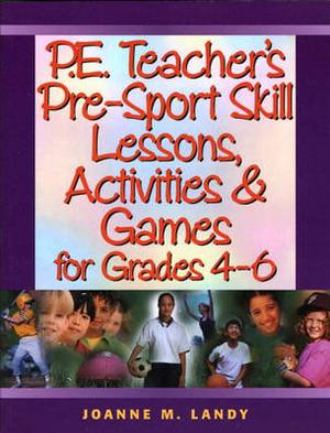 P.E. Teacher's Pre-Sports Skill Lessons, Activities and Games for Grades 4-6: Grades 4-6