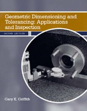 Geometric Dimensioning and Tolerancing: Applications and Inspection