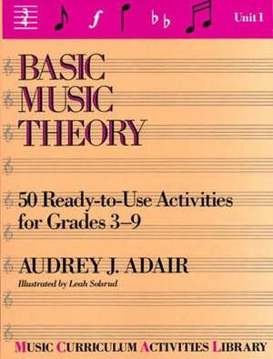 Basic Music Theory: 50 Ready-To-Use Activities For Grades 3-9 (Unit 1): Unit 1