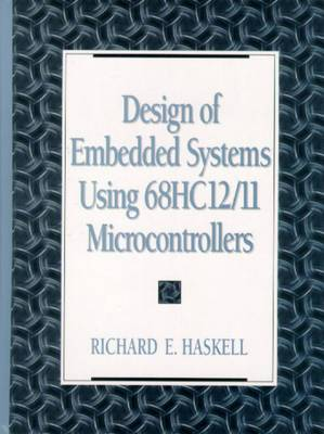Design of Embedded Systems Using 68HC12(11) Microcontrollers