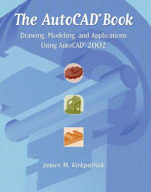 The AutoCAD Book: Drawing, Modeling, and Applications Using AutoCAD 2002