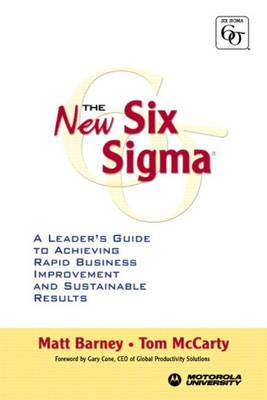 The New Six Sigma: A Leader's Guide to Achieving Rapid Business Improvement and Sustainable Results