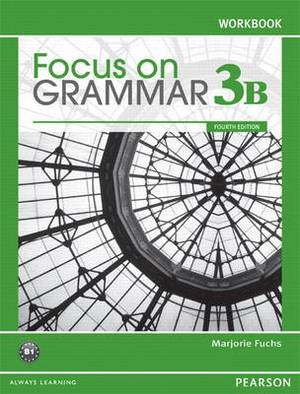 Focus on Grammar 3B Split: Workbook
