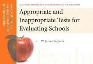 Appropriate and Inappropriate Tests for Evaluating Schools, Mastering Assessment: A Self-Service System for Educators, Pamphlet 1