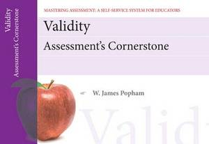 Validity: Assessment's Cornerstone, Mastering Assessment: A Self-Service System for Educators, Pamphlet 15