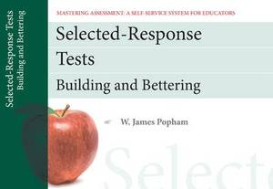 Selected-Response Tests: Building and Bettering, Mastering Assessment: A Self-Service System for Educators, Pamphlet 12