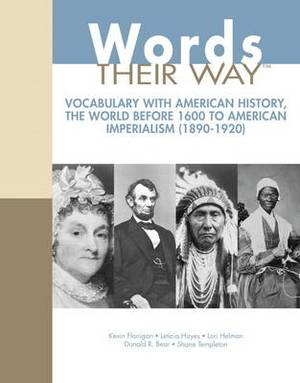 Words Their Way: Vocabulary for American History, The World Before 1600 to American Imperialism (1890-1920)