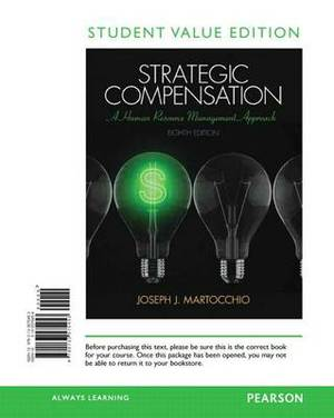 Strategic Compensation: Student Value Edition: A Human Resource Management Approach