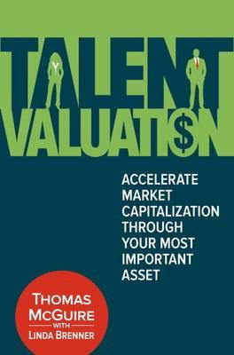Talent Valuation: Accelerate Market Capitalization Through Your Most Important Asset