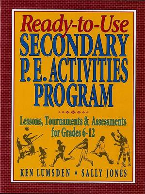 Ready-to-Use Secondary P.E. Activities Program: Lessons, Tournaments and Assessments for Grades 6-12