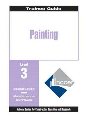 Painting: Level 3: Painting - Commercial & Residential Level 3 Trainee Guide, 2e, Binder Trainee Guide
