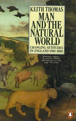 Man and the Natural World: Changing Attitudes in England, 1500-1800