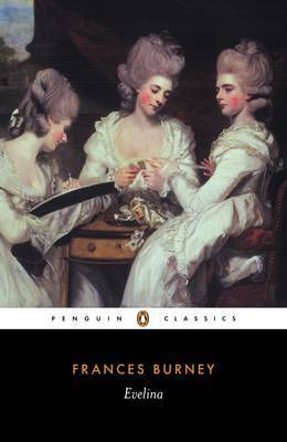 Evelina: or, The History of a Young Lady's Entrance into the World: Or the History of a Young Lady's Entrance into the World