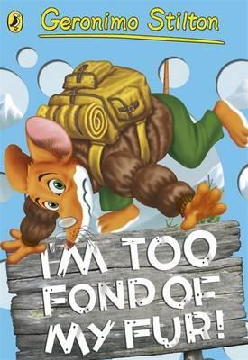 Geronimo Stilton: I'm Too Fond of My Fur!