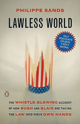 Lawless World: The Whistle-Blowing Account of How Bush and Blair Are Taking the Law Into Theirown Hands