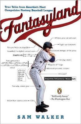 Fantasyland: A Sportswriter's Obsessive Bid to Win the World's Most Ruthless Fantasy Baseball League