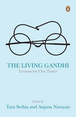 Living Gandhi: The Lessons for Our Times