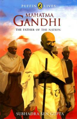 Mahatma Gandhi : The Father of the Nation - Puffin Lives, (PB)