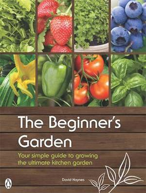 The Beginner's Garden: Your Simple Guide to Growing the Ultimate Kitchen Garden