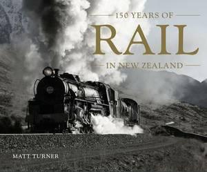 Rail: 150 Years of Rail in New Zealand