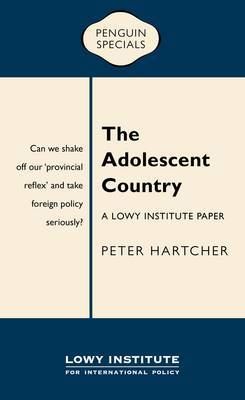 The Adolescent Country: A Lowy Institute Paper: Penguin Special,The