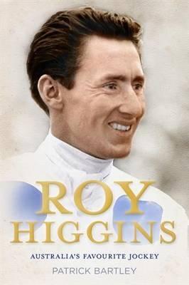 Roy Higgins: Australia's Favourite Jockey
