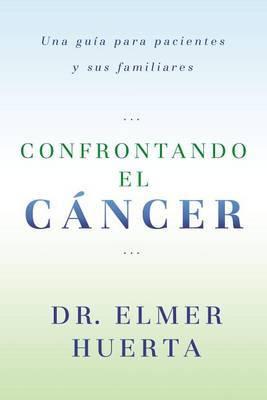 Confrontando el Cancer: Una Guia Complete Para Pacientes y Sus Familiares