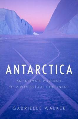 Antarctica: An Intimate Portrait of a Mysterious Continent