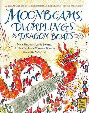 Moonbeams, Dumplings and Dragon Boats: A Treasury of Chinese Holiday Tales