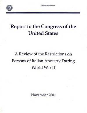 A Review of the Restrictions on Persons of Italian Ancestry During World War II: Report to the Congress of the United States (November 2001)