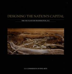 Designing The Nation'S Capital: The 1901 Plan For Washington, D.C.