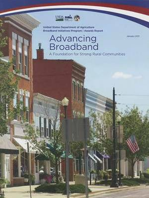 Advancing Broadband: A Foundation for Strong Rural Communities: A Foundation for Strong Rural Communities