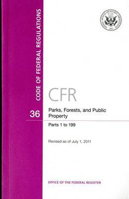 Code of Federal Regulations, Title 36, Parks, Forests, and Public Property, PT. 1-199, Revised as of July 1, 2011