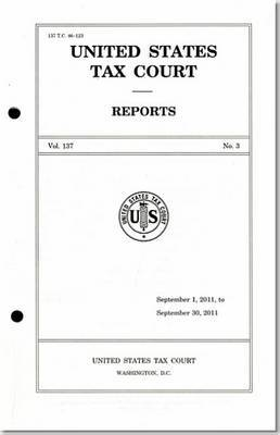 Reports of the United States Tax Court, Volume 137, July 1, 2011, to December 31, 2011
