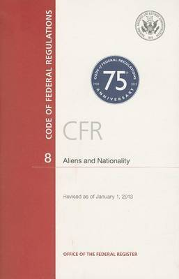 Code of Federal Regulations, Title 8, Aliens and Nationality, Revised as of January 1, 2013