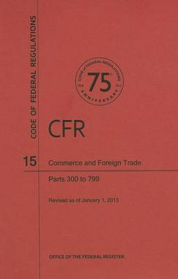 Code of Federal Regulations, Title 15, Commerce and Foreign Trade, PT. 300-799, Revised as of January 1, 2013