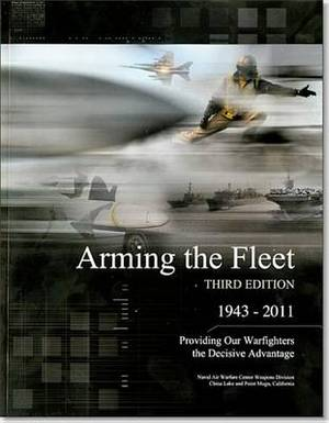 Arming the Fleet: Providing Our Warfighters the Decisive Advantage: Providing Our Warfighters the Decisive Advantage
