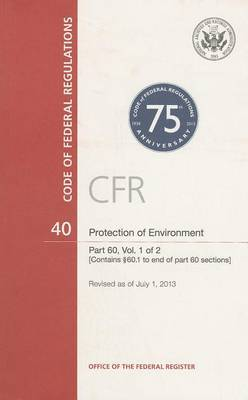 Code of Federal Regulations, Title 40, Protection of Environment, PT. 60 (Section 60.1 to End), Revised as of July 1, 2013