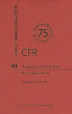 Code of Federal Regulations, Title 40, Protection of Environment, PT. 60 (Apppendices), Revised as of July 1, 2013