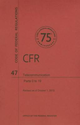 Code of Federal Regulations, Title 47, Telecommunication, PT. 0-19, Revised as of October 1, 2013