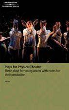 Plays for Physical Theatre: Three Plays for Young Adults, with Notes for Their Production