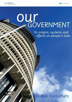 Our Government: Its Origins, Systems and Effect on People's Lives