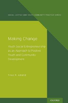 Making Change: Youth Social Entrepreneurship as an Approach to Positive Youth and Community Development