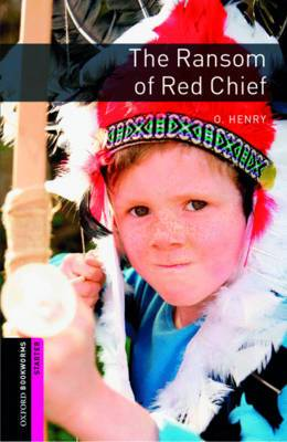 Oxford Bookworms Library: Starter Level:: The Ransom of Red Chief