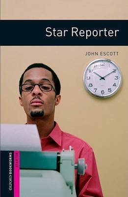 Oxford Bookworms Library: Starter Level:: Star Reporter