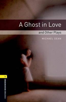 Oxford Bookworms Library: Level 1: A Ghost in Love and Other Plays: Oxford Bookworms Library: Level 1:: A Ghost in Love and Other Plays audio CD pack 400 Headwords