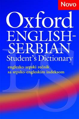 Oxford English-Serbian Student's Dictionary (Englesko-Srpski Recnik Sa Srpsko-engleskim Indeksom): The Dictionary That Helps Serbian Learners of English Build Their Vocabulary and Use it with Confidence