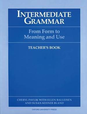 Intermediate Grammar: Teacher's Book: Form to Meaning and Use
