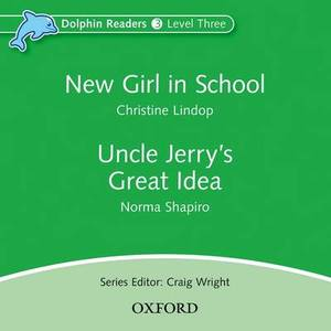Dolphin Readers: Level 3: New Girl in School & Uncle Jerry's Great Idea Audio CD